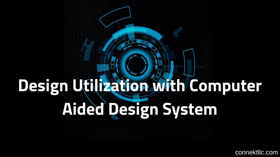 DesignUtilizationwithComputerAidedDesignSystem